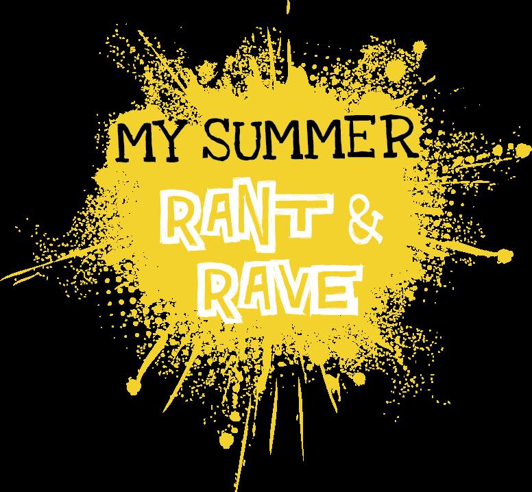 My Summer Rant & Rave